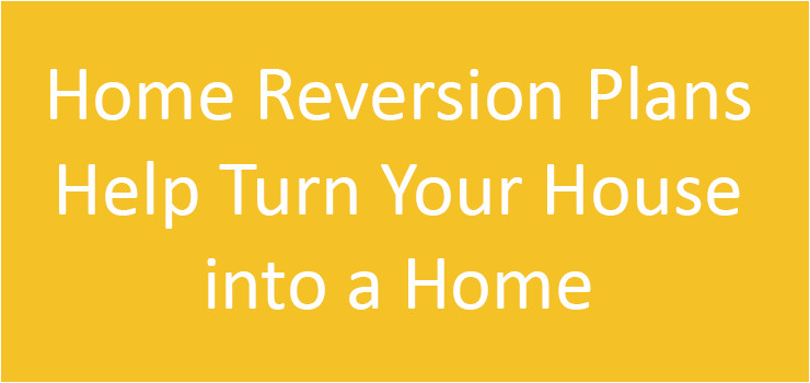 home reversion plans help turn your house into a home