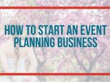 Event Planning Jobs From Home How to Start An event Planning Business event Planning