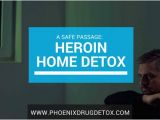 Methadone Detox at Home Plan Heroin Detox Methadone Home Treatment A Safe Passage to